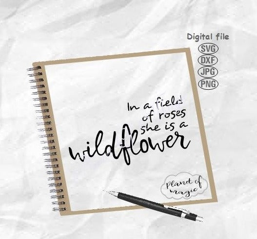 In A Field Of Roses She Is A Wildflower Svg, Nursery Svg, Girl Room Svg