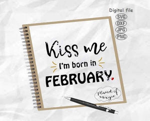 February Birthday Svg, Kiss Me I'm Born in February Svg, February Svg, Birthday Shirt Svg, Born In February Svg, February Queen Svg Silhouette Dxf, Files For Silhouette