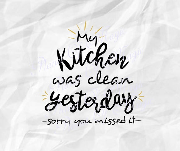 My Kitchen Was Clean Yesterday Svg, Kitchen Svg, Kitchen Saying Svg