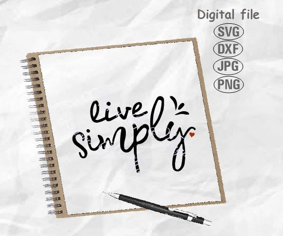Live Simple Svg, Inspirational Svg, Home Sign Svg, Cricut Files