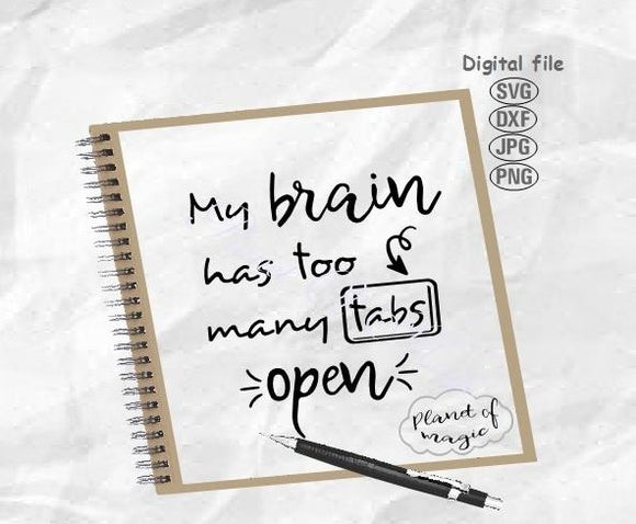 My Brain Has Too Many Tabs Open Svg, Funny Quote Svg, Humor Quote Svg
