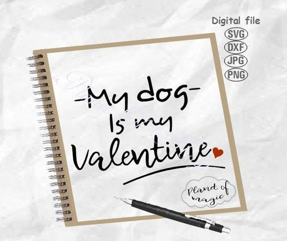 My Dog Is My Valentine Svg, Dog Svg, Dog Quote Svg, Dog Valentine Svg, Funny Valentine Day Quote Svg, Dog Lover Svg