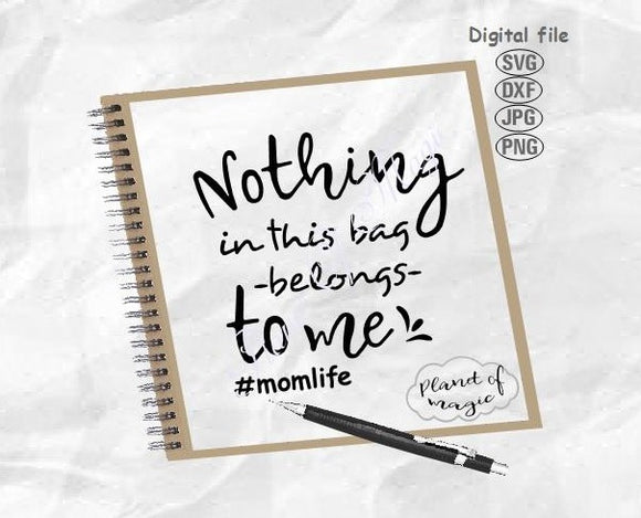 Nothing In This Bag Belongs To Me Svg, Momlife Svg, Tote Quote Svg, Bag Quote Svg