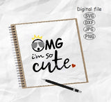 Omg I'm So Cute Svg, Cute Svg, Baby Svg, Baby Cut File