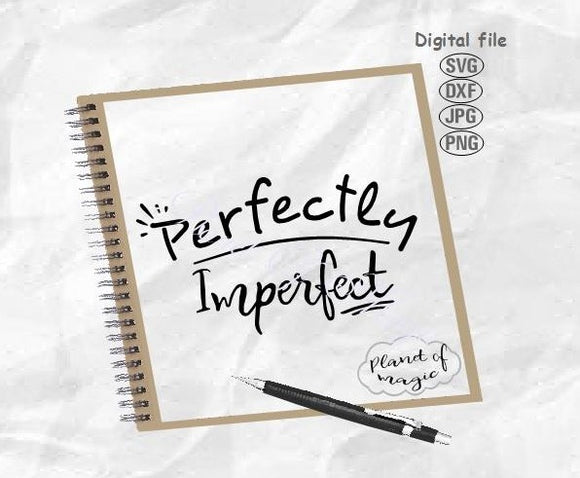 Perfectly Imperfect Svg, Inspirational Svg, Motivational Svg
