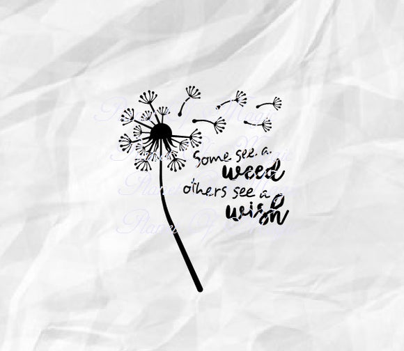 Dandelion Svg, Some See A Weed Others See A Wish Svg