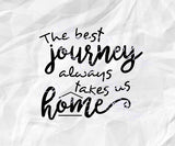The Best Journey Always Takes Us Home , Home Sign Svg