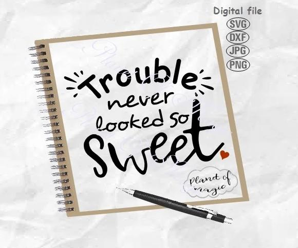 Trouble Never Looked So Sweet, Baby Quote Svg, Funny Baby Svg