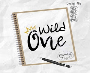 Wild One Svg, One SVg, One Crown Svg, One Svg, 1st Birthday Svg, I Am One Svg, I Am 1 Svg,, Wild Dxf, One Cricut