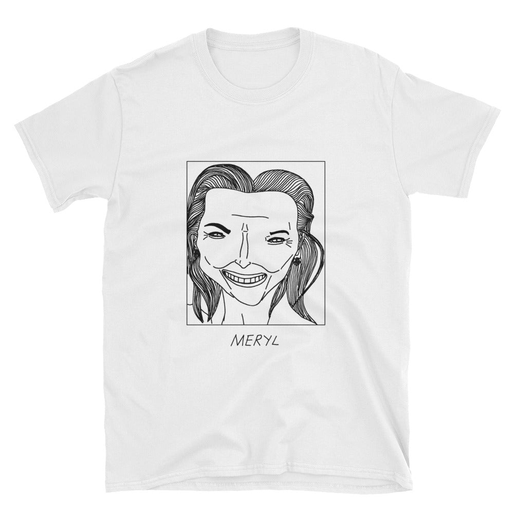 Badly Drawn Meryl Streep - Unisex T-Shirt