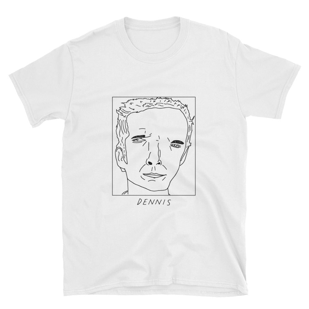 Badly Drawn Dennis Reynolds - Unisex T-Shirt