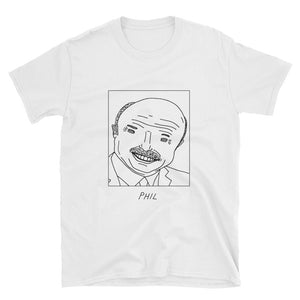 Badly Drawn Dr. Phil - Unisex T-Shirt