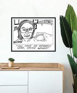 """YOU HAVE NO AUTHORITY HERE, JACKIE WEAVER"" print! - 24 HOUR SALE"