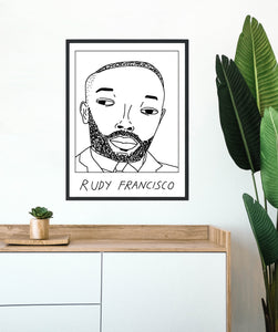 Badly Drawn Rudy Francisco - Poster - BUY 2 GET 3RD FREE ON ALL PRINTS