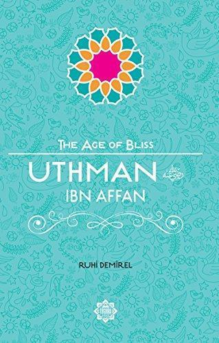 Uthman Ibn Affan – The Age of Bliss Series-Islamic Books-Kube Publishing-Crescent Moon Store