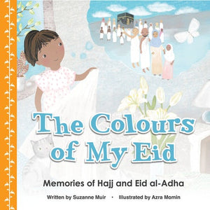 The Colours of My Eid: Memories of Hajj and Eid Al Adha-Islamic Books-Kube Publishing-Crescent Moon Store