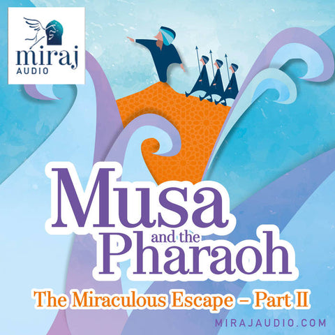 Musa and the Pharaoh (Part 2) - Audio Book Download by Miraj Audio-Audio Book-Miraj Audio-Crescent Moon Store