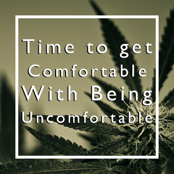 Get Comfortable With Being Uncomfortable