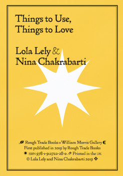 THINGS TO USE, THINGS TO LOVE - Lola Lely and Nina Chakrabarti