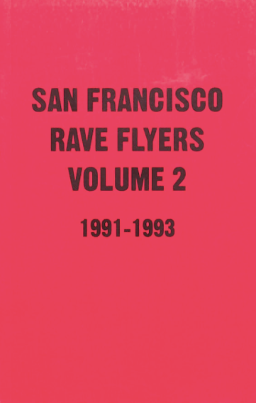 San Francisco Rave Flyers Volume 2 1991-1993