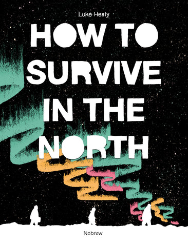 How to Survive in the North - Luke Healy