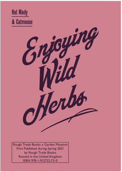 Enjoying Wild Herbs. A Seasonal Guide With Hackney Herbal