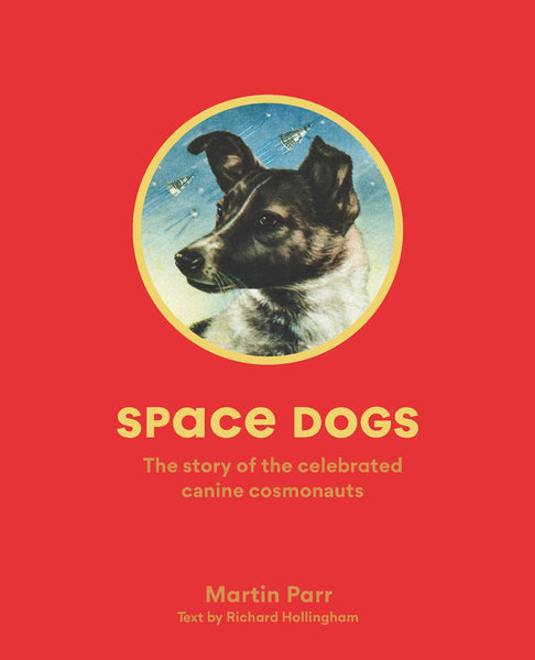 Space Dogs. The Story of the Celebrated Canine Cosmonauts