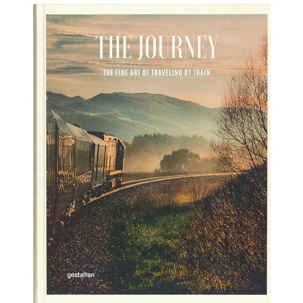 The Journey. The Fine Art of Traveling by Train