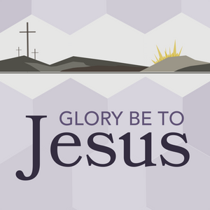 Glory Be to Jesus: Hymns of Lent, Holy Week, & Easter