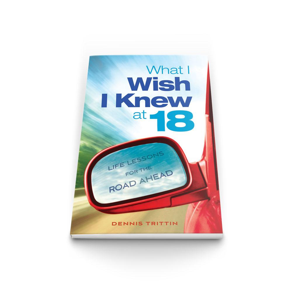 What I Wish I Knew at 18:  Life Lessons for the Road Ahead Book