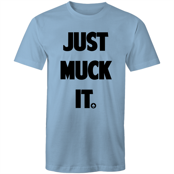 Just Muck it T-Shirt