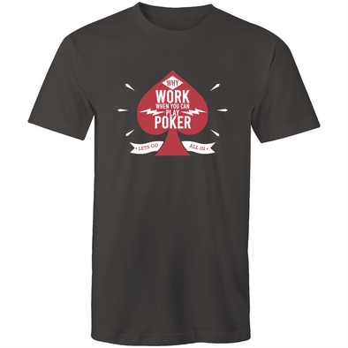 Why work, play Poker T-Shirt