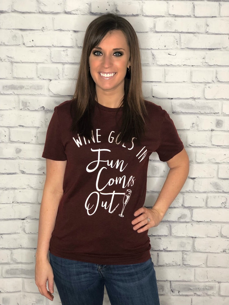Wine Goes In, Fun Comes Out Tee - EmmyLou Boutique