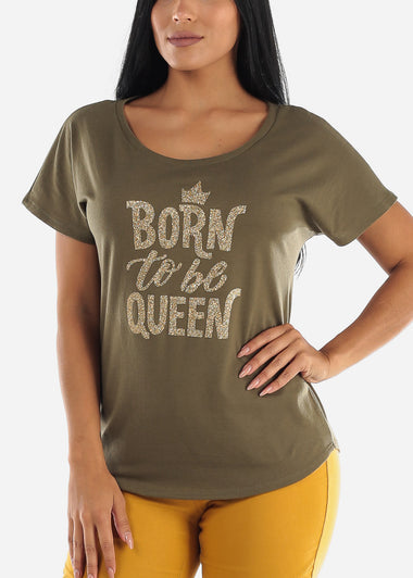 "Olive Graphic Tee ""Born To Be Queen"""