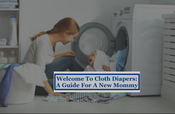 Welcome To Cloth Diapers: A Guide For A New Mommy