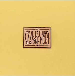 Overthink This Enamel Pin