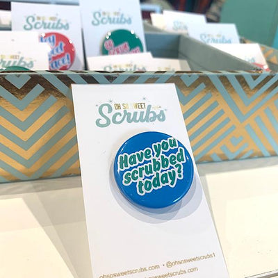 "Oh So Sweet Scrubs LLC ""Have you scrubbed today?"" Skincare Statement Badge"