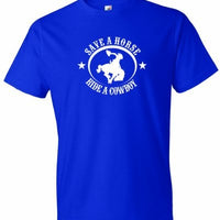 "Men's ""Save A Horse Ride A Cowboy"" T-Shirt - Several Colors"