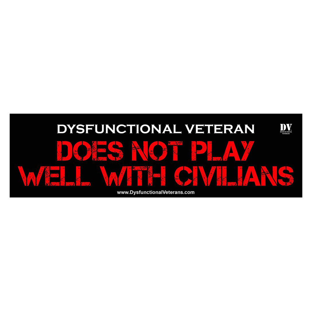 DOES NOT PLAY WELL WITH CIVILIANS BUMPER STICKER