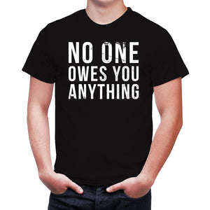 NO ONE OWES YOU ANYTHING