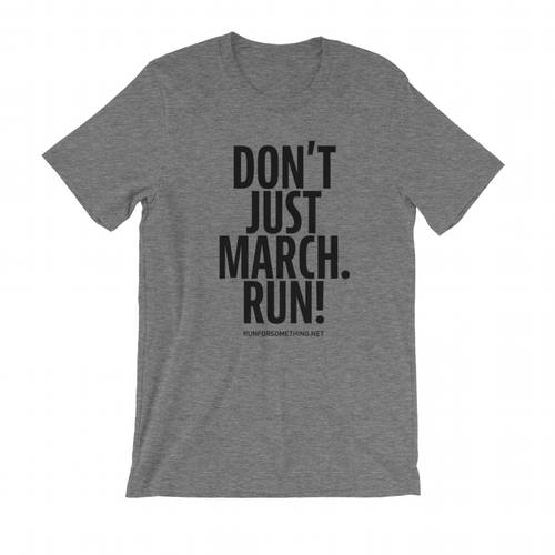 Don't Just March, Run! Unisex Grey Crew