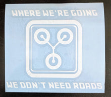 Load image into Gallery viewer, Back To The Future Flux Capacitor Where We're Going We Don't Need Roads Vinyl Decal for Car, Home, Electronics