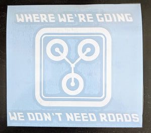 Back To The Future Flux Capacitor Where We're Going We Don't Need Roads Vinyl Decal for Car, Home, Electronics