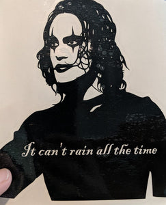 "90's Movie ""The Crow"" Eric Draven Sil. ""It can't rain all the time"" Vinyl Decal"