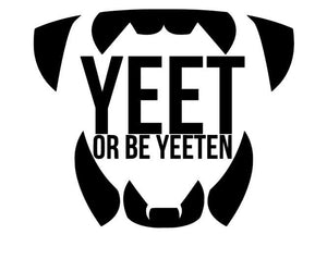 Yeet Or Be Yeeten W/ Teeth and Fangs Meme Inspired Vinyl Decal for Car, Home Decor, Yeti, Laptop