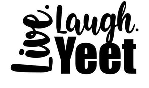 Live. Laugh. Yeet. Funny Meme Inspired Vinyl Decal for Car, Home, Yeti, Laptops
