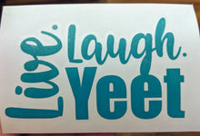 Load image into Gallery viewer, Live. Laugh. Yeet. Funny Meme Inspired Vinyl Decal for Car, Home, Yeti, Laptops