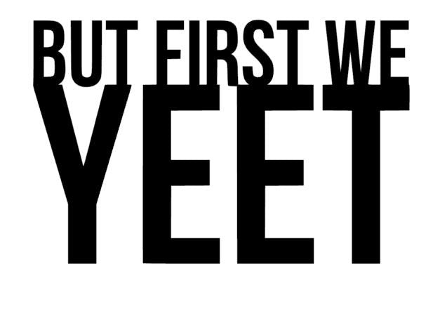 But First We Yeet Funny Meme Inspired Kitchen Wall Decor Vinyl Decal