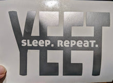 Load image into Gallery viewer, Yeet. Sleep. Repeat. Funny Meme Vinyl Decal for Car, Home Decor, Yeti, Laptop