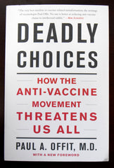 Deadly Choices: How the Anti-Vaccine Movement Hurts Us All pbk